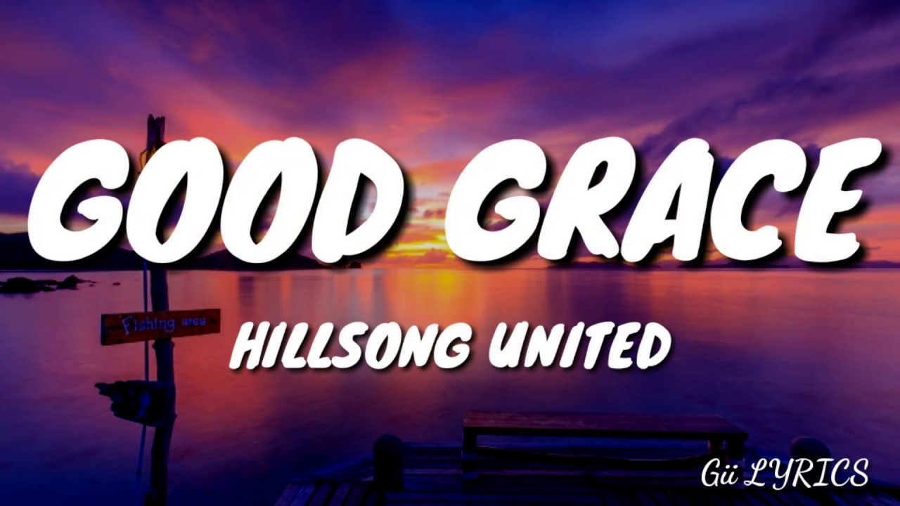 Hillsong United Good Grace Lyrics Youtube The grace of our lord jesus christ is abundant, there is no need to allow our hearts to be troubled when the oceans of fear and doubt come. hillsong united good grace lyrics