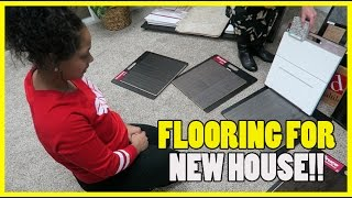 PICKING FLOORING FOR NEW HOUSE!!
