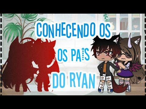 ~Conhecendo Os Pais Do Ryan~  CONTINUA? {Gacha Life}