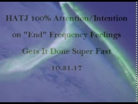 "#HATJ 100% Attention/ Intention on ""End""Frequency Feelings Gets It Done Super Fast"