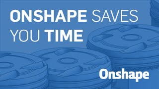 5 ways onshape will save you time over traditional cad march 3rd 2016