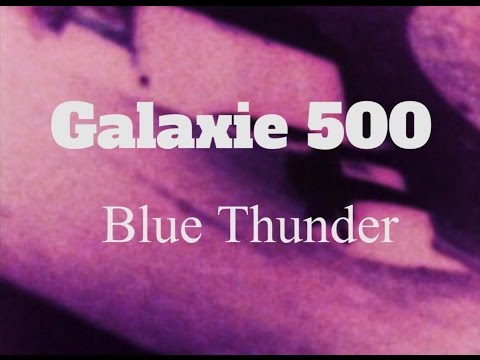 Galaxie 500 - Blue Thunder (official music video)