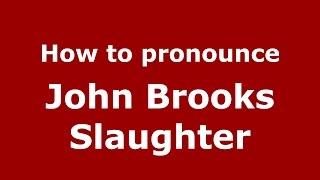 How to pronounce John Brooks Slaughter (American English/US)  - PronounceNames.com