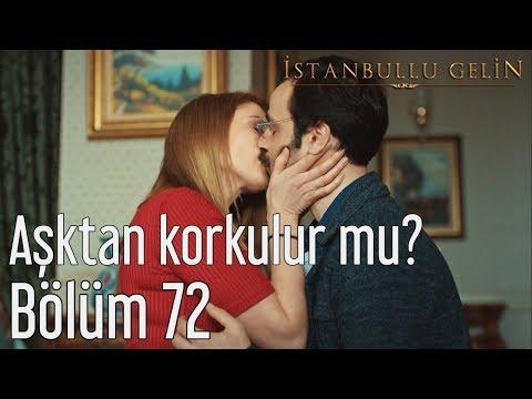 İstanbullu Gelin 72. Bölüm - Aşktan Korkulur mu?