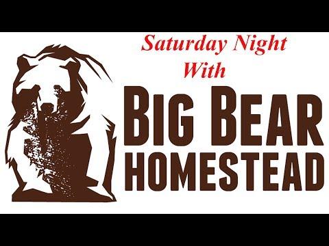 Saturday Night With Big Bear Homestead