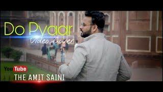 Do Pyaar | Song Cover By Amit Saini | The Amit Saini |