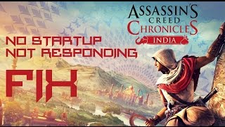 Assassin's Creed Chronicles India Startup and Not responding Fix