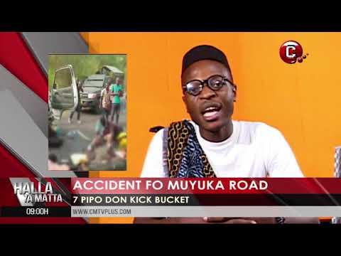 Accident for Moyuka road and  plenty news  with Papa Joe   Halla Ya Matta