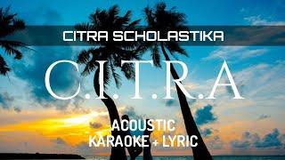 Citra Scholastika - C.I.T.R.A ( Acoustic Karaoke )