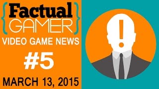 Gaming News: Factual Gamer #5 - March 13, 2015