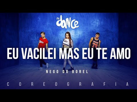 Eu Vacilei Mas Eu Te Amo - Nego do Borel | FitDance TV (Coreografia) Dance Video