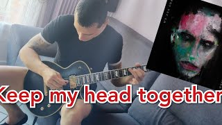 Marilyn Manson - Keep My Head Together - Guitar Cover