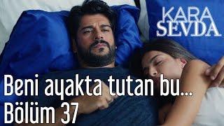 Скачать Kara Sevda 37 Bölüm Beni Ayakta Tutan Bu