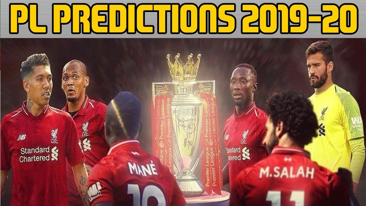 MY 2019-20 PREMIER LEAGUE PREDICTIONS | WHO WINS TITLE, GETS TOP 4,  RELEGATED? | ANALYSIS