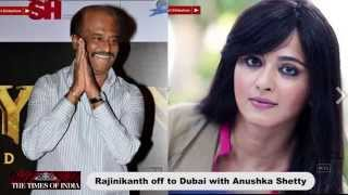 Rajinikanth off to Dubai with Anushka Shetty -TOI