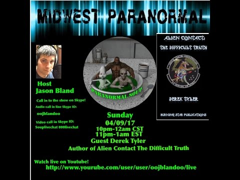 Paranormal Soup Ep.# 86 With Derek Tyler Author of Alien Contact The Difficult Truth