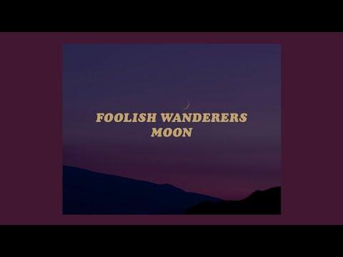 moon // Foolish Wanderers (lyrics)