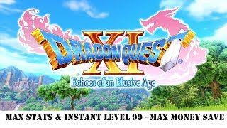 [PS4] Dragon Quest XI Echoes of an Elusive Age - Max Stats & Instant Level 99 - Max Money Save