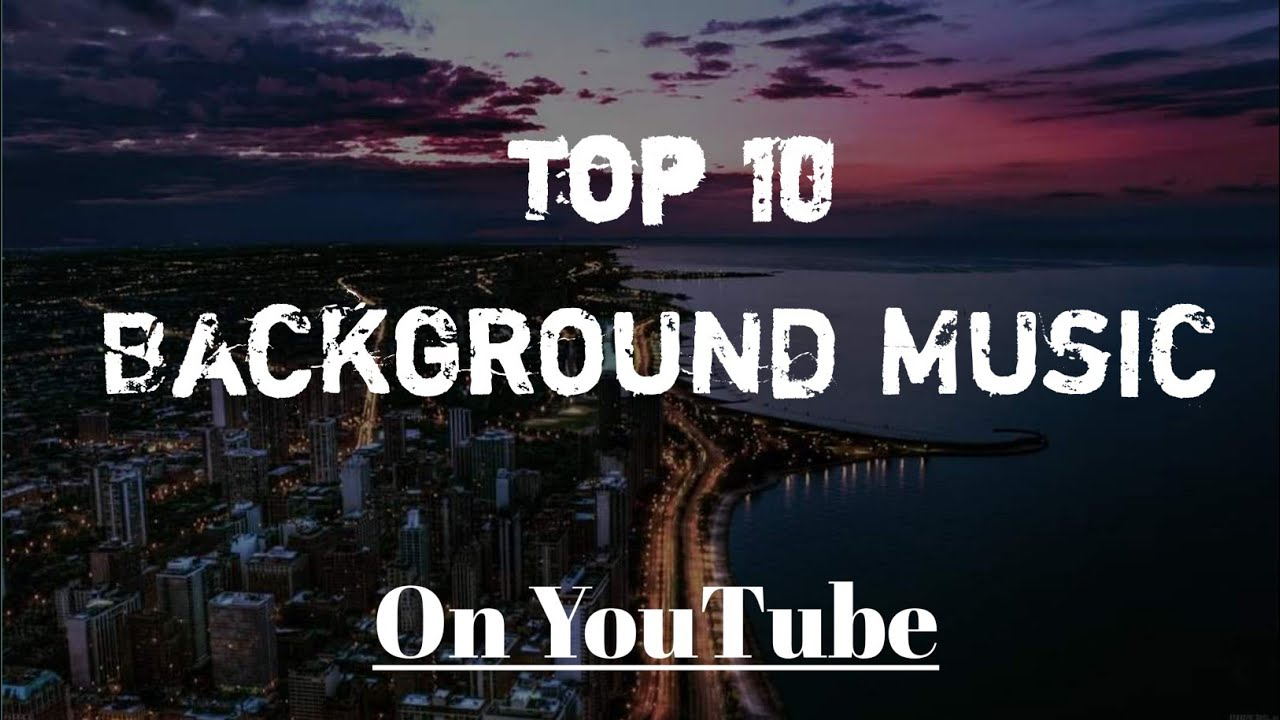 Top 10 Background Music Most Popular On Youtube No Copyright Songs Top 10 Ncs Music Part 1 Youtube