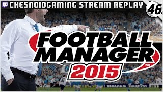 Football Manager 2015 | Ches Streams #FM15 Ep46 - TIME FOR TRANSFERS!!
