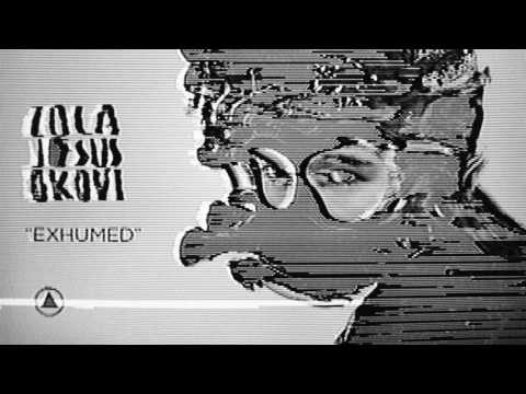 Zola Jesus - Exhumed (Official Audio)