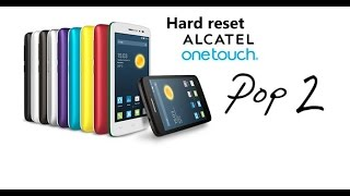 Hard Reset Alcatel Pop 2 * 5042D