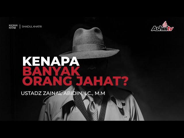 🔴 [LIVE] Kenapa Banyak Orang Jahat? | Kitab Shaidul Khathir - Ustadz Zainal Abidin Lc, M.M حفظه الله