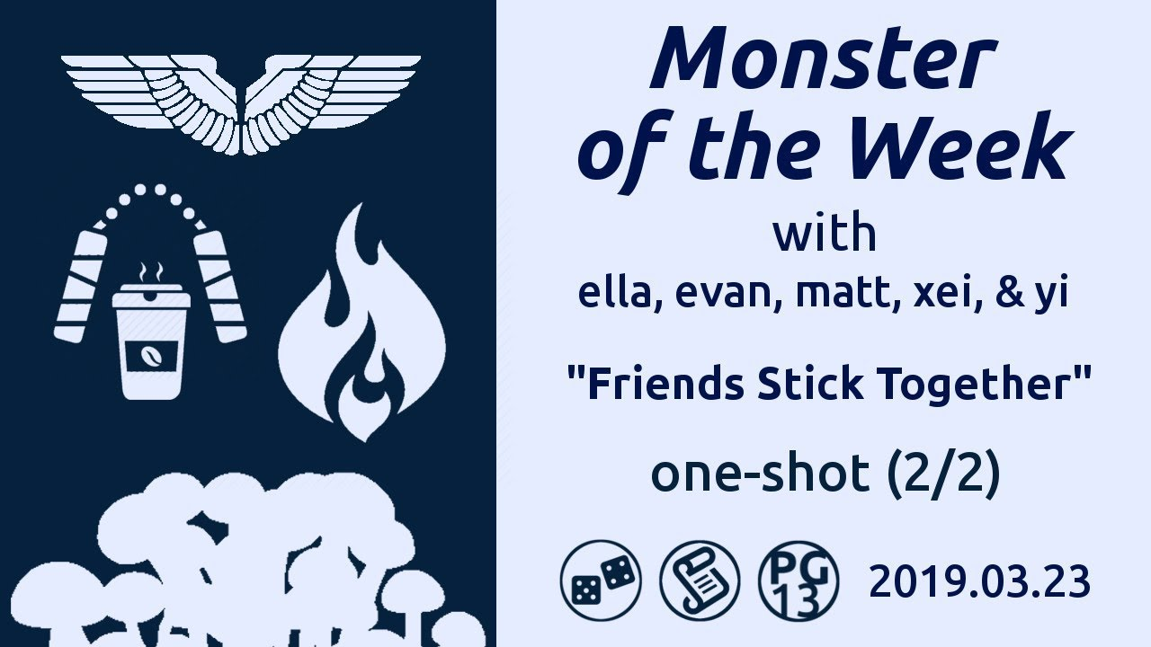 [tRPG] Monster of the Week: Friends Stick Together, part 2/2