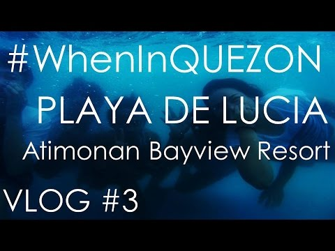 Playa De Lucia, Bayview Resort In Atimonan #WhenInQuezon | Vlog 3 🏊🏻