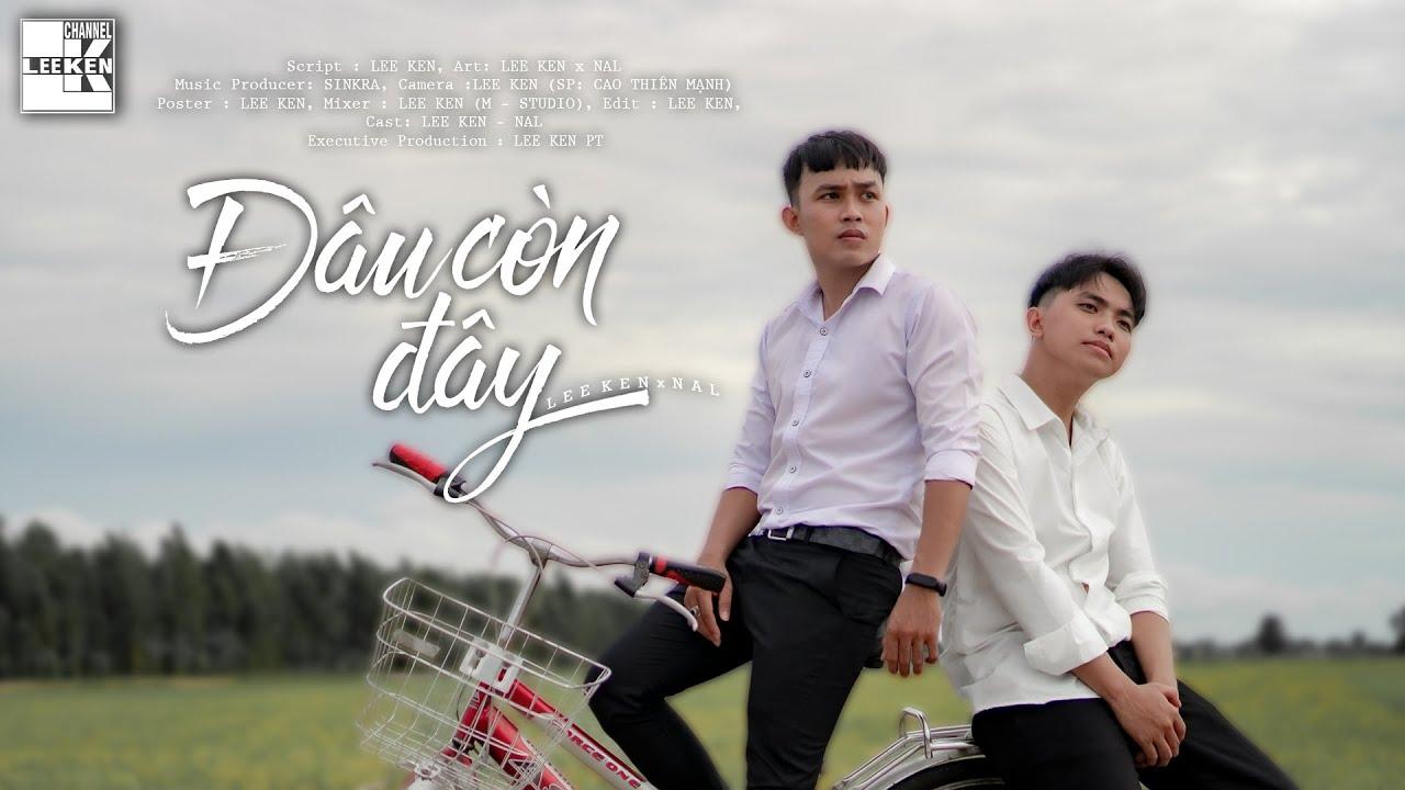 Download ĐÂU CÒN ĐÂY | LEE KEN x NAL | OFFICIAL MUSIC VIDEO