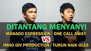 DITANTANG MENYANYI  Manado EXpression (One Call Away) VS Imho IDV Production (Turun Naik Oles Terus) Mp3