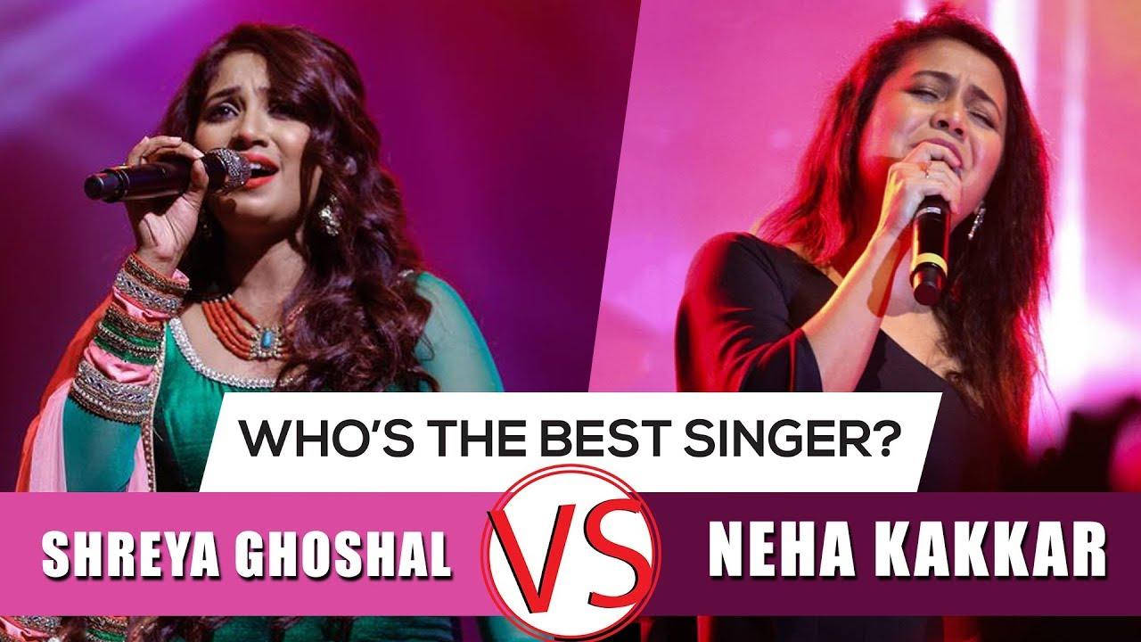 Who S The Better Singer Shreya Ghoshal Vs Neha Kakkar Youtube