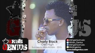 Charly Black - Get High [Success & Strive Riddim] February 2015