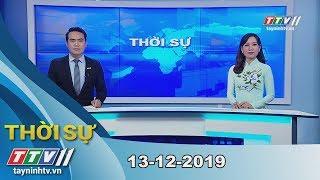 Thời sự Tây Ninh 13-12-2019 | Tin tức hôm nay | TayNinhTV