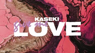 Kaseki - Give Me Love (Lyrics)