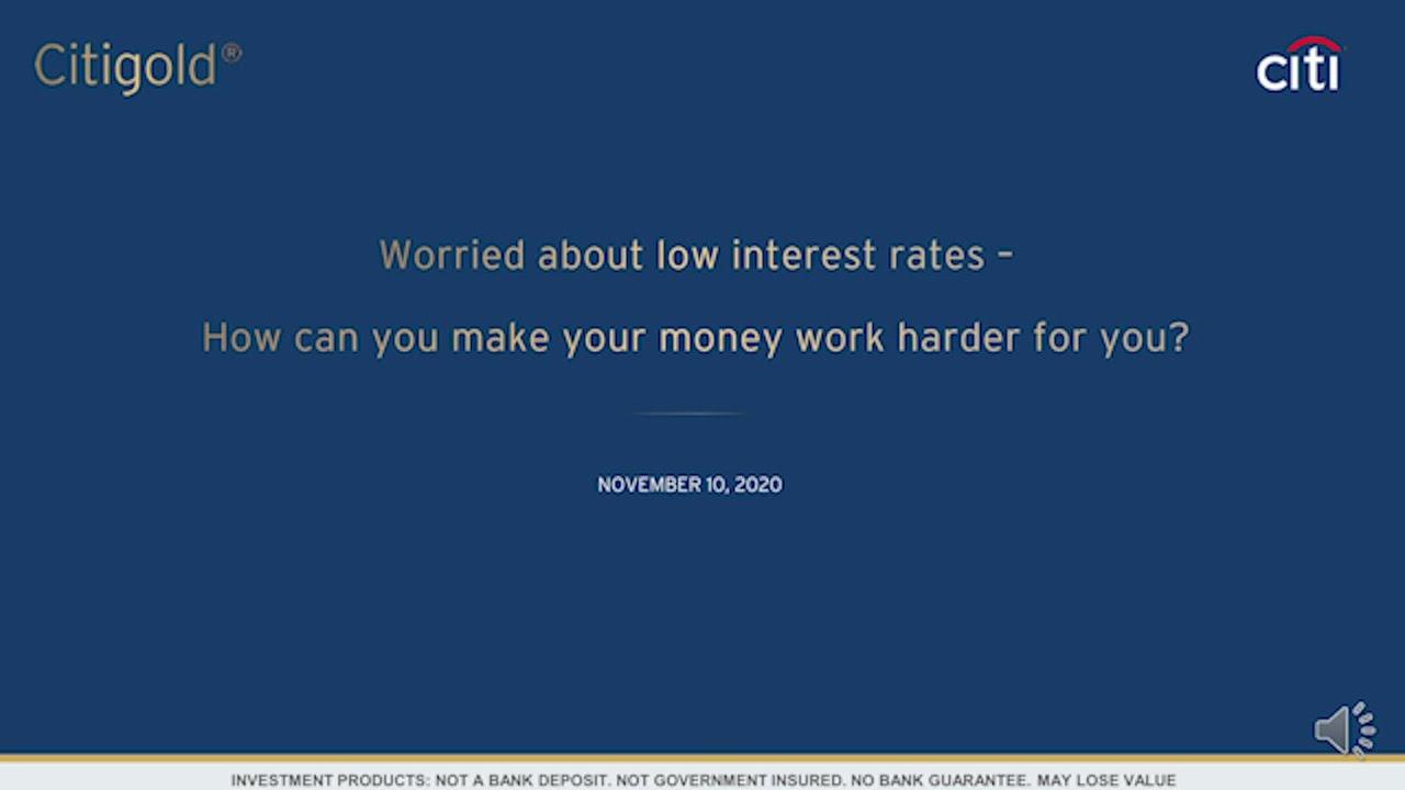 憂慮低利率—怎樣可加大財富增值能力? Worried about low interest rates–How can you make your money work harder for you?