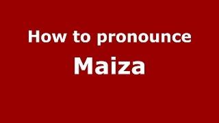 How to pronounce Maiza (Brazilian Portuguese/Brazil)  - PronounceNames.com