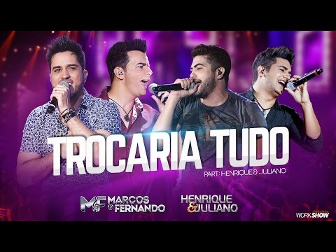 Marcos e Fernando - Trocaria Tudo part. Henrique e Juliano ( Vídeo Oficial do DVD )
