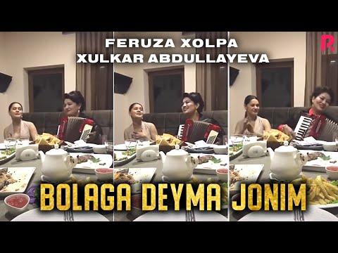 Feruza Xolpa va Xulkar Abdullayeva - Bolaga deyma jonim (jonli ijro)