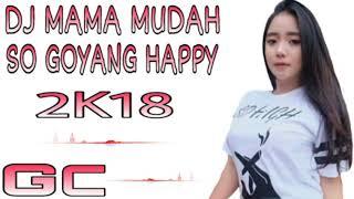 Download DJ MAMA MUDAH SO GOYANG HAPPY PARTY 2 TERBARU 2K18|GC Mp3