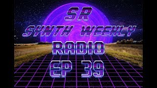 S.R. Synth Weekly Episode 39
