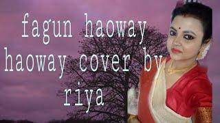 *Fagun haoway haoway koreche je dan* rabindr sangit *cover by riya