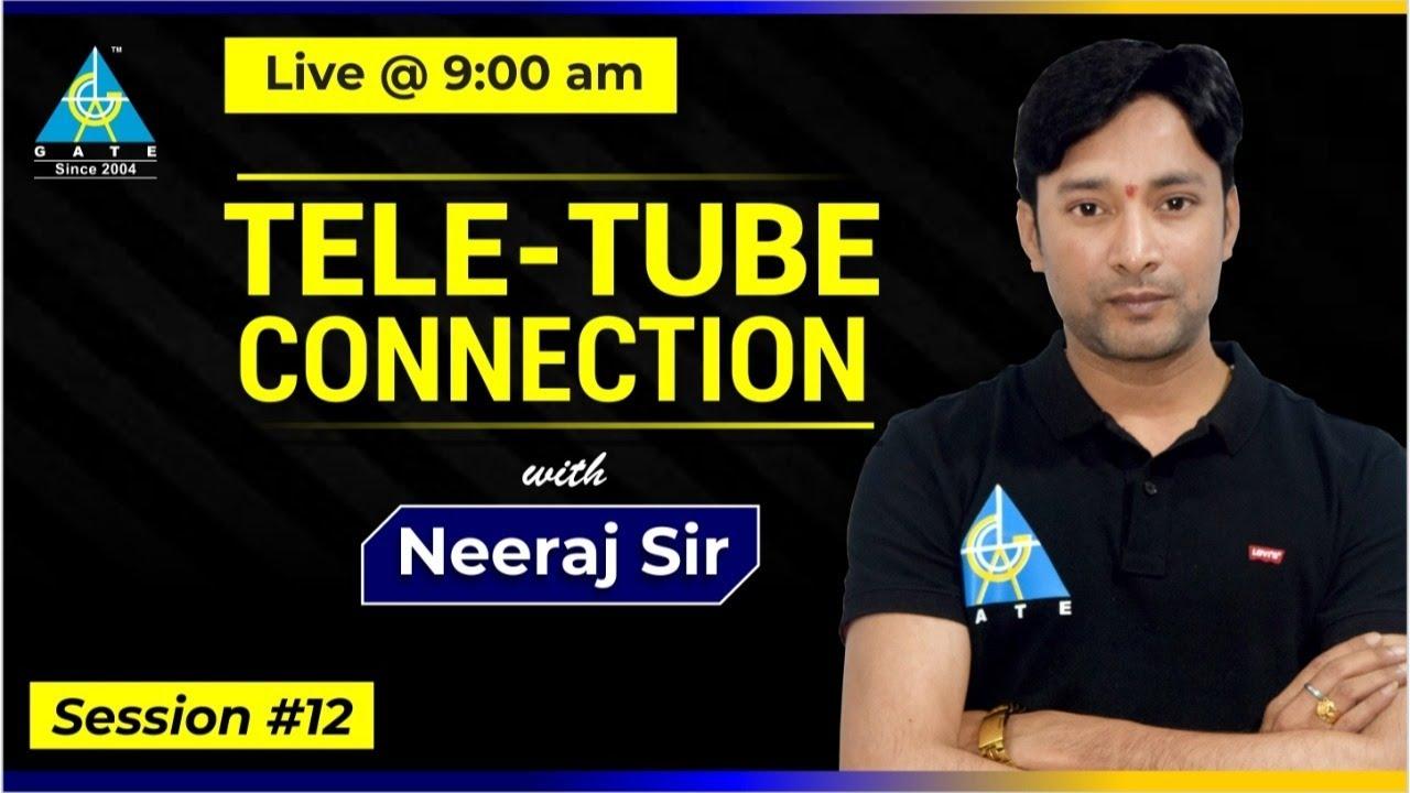 Live | Tele-Tube Connection | by Neeraj Raj Sir | GATE & ESE 2021-22 | Session - 12