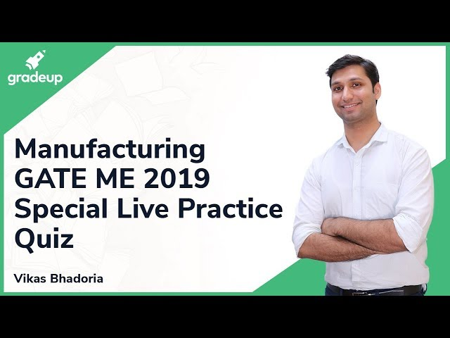 Manufacturing | GATE ME 2019 Special Live Revision Quiz