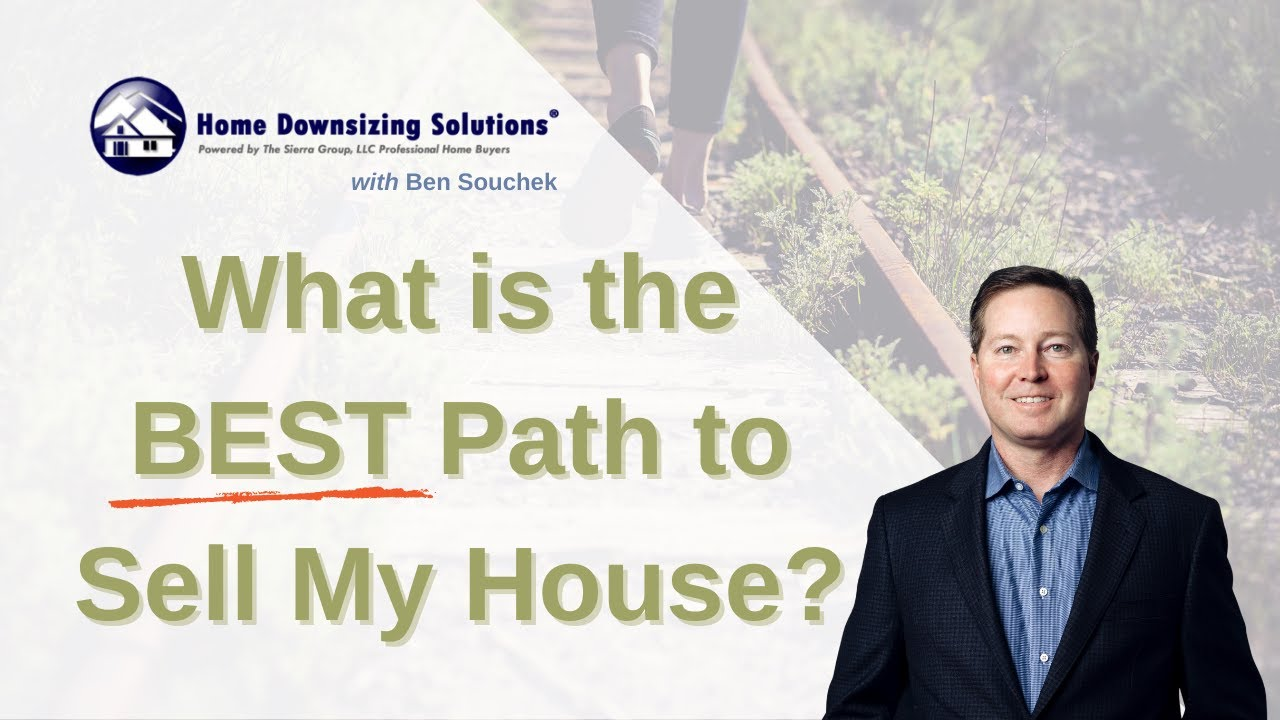 Best Path To Sell My House And Downsize | HomeDownsizingSolutions.com