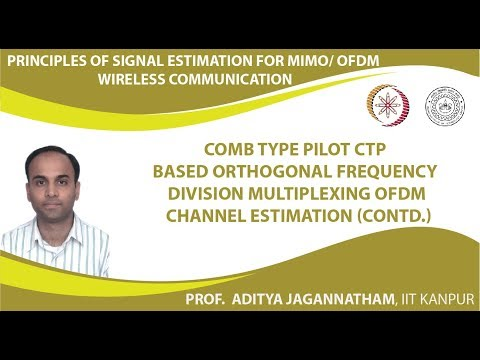 Lec 32  Comb Type Pilot CTP Based Orthogonal Frequency Division Multiplexing OFDM Channel Estimation