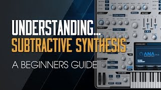 Understanding Subtractive Synthesis - A Beginners Guide Part 1 - Intro