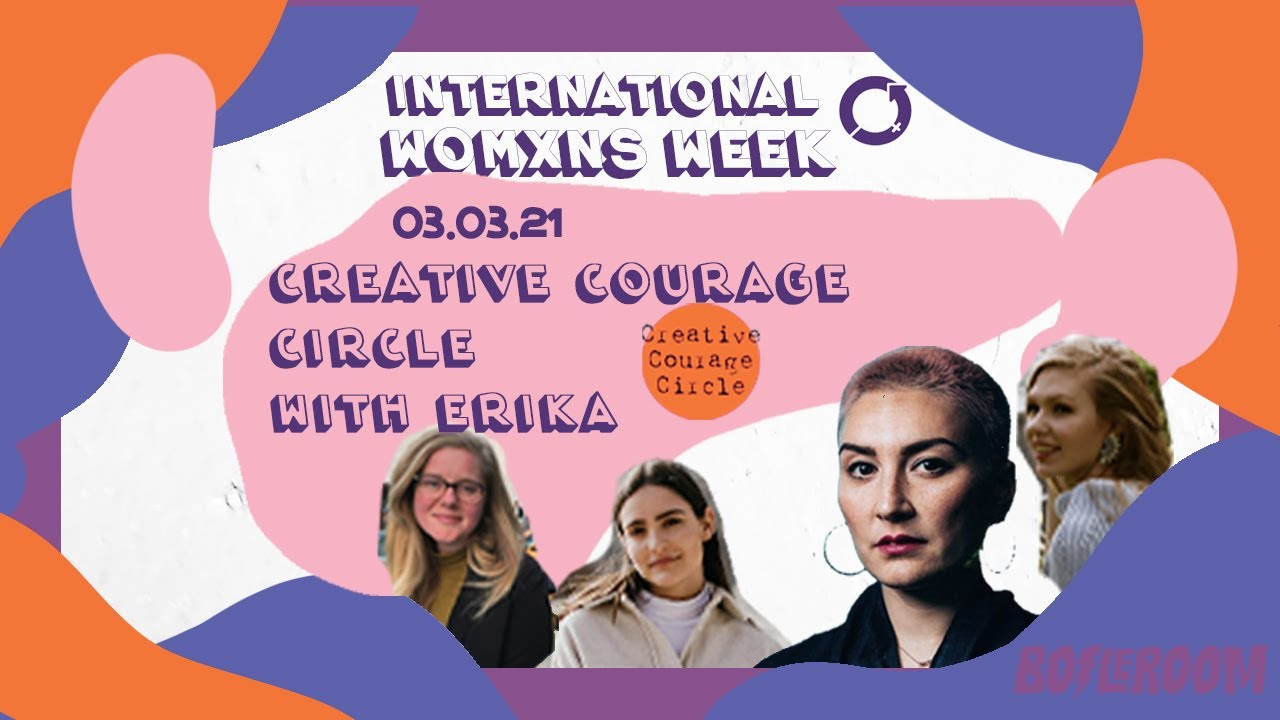 IWD: Creative Courage Circle: ERIKA & Guests
