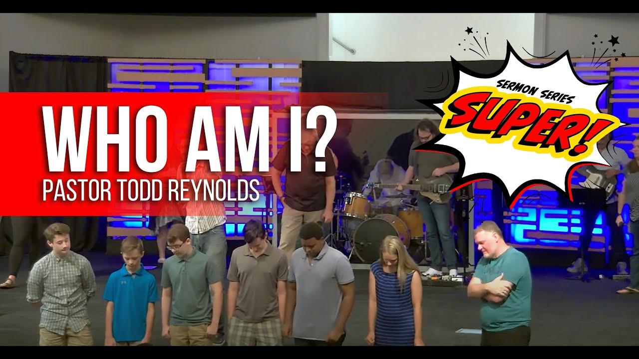 Who Am I | Pastor Todd Reynolds | Shady Grove Worship Service