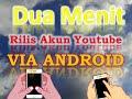 Dua Menit Rilis Akun Youtube via  Android  / ABZ
